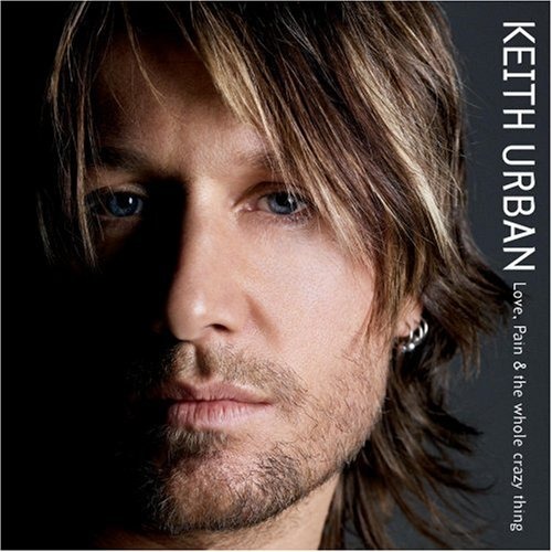 Keith Urban - Love, Pain & the Whole Crazy Thing - Zortam Music