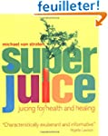 Super Juice: Juicing for Health and H...