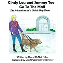 Cindy Lou and Sammy Too Go to the Mall: The Adventures of a Guide Dog Team Audiobook by Cheryl McNeil Fisher Narrated by Steve Chase