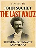 The Last Waltz: The Story of the Strauss Dynasty