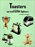Toasters and Small Kitchen Appliances: A Price Guide