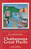 Chattanooga Great Places: After You'Ve Seen the Choochoo, There's More to Do! : The Where-To-Go Guide to Chattanooga's Great Restaurants, Arts, Entertainment, Recreation, Burton, Linda L.; Harrelson, Betty H.