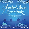 River of Smoke (       UNABRIDGED) by Amitav Ghosh Narrated by Lyndam Gregory