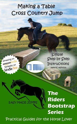 Making a Table Cross Country Horse Jump (Metric) (The Riders Bootstrap Series - Easy Made Jumps Book 1) (Building Cross Country Jumps compare prices)