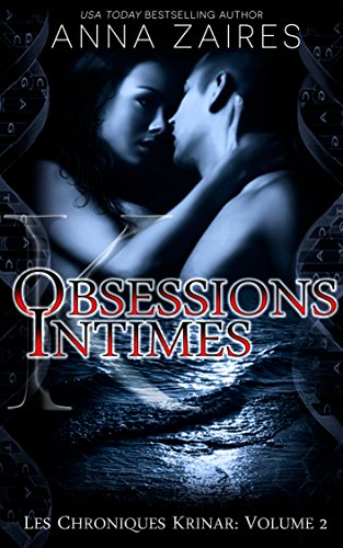 Anna Zaires - Obsessions Intimes (Les Chroniques Krinar: Volume 2)