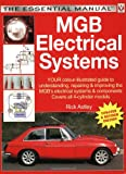 MGB Electricals Systems: YOUR color-illustrated guide to understanding, repairing & improving the MGB's electrical syste (The Essential Manual)