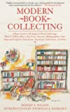 Modern Book Collecting: A Basic Guide to All Aspects of Book Collecting: What to Collect, Who to Buy from, Auctions, Bibliographies, Care, Fakes and Forgeries. Donations, Definitions, and More