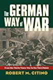 img - for The German Way of War: From the Thirty Years' War to the Third Reich (Modern War Studies) book / textbook / text book