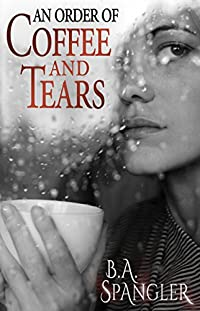 An Order Of Coffee And Tears by B.A. Spangler ebook deal