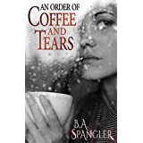 An Order of Coffee and Tears ~ B.A. Spangler