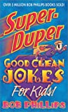 Super-Duper Good Clean Jokes for Kids (0736903089) by Phillips, Bob