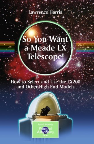 So You Want A Meade Lx Telescope! (The Patrick Moore Practical Astronomy Series)