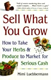 img - for Sell What You Grow: How to Take Your Herbs & Produce to Market for Serious Cash book / textbook / text book