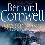 Sword Song: The Battle for London: The Saxon Chronicles, Book 4 (       ABRIDGED) by Bernard Cornwell Narrated by Jamie Glover