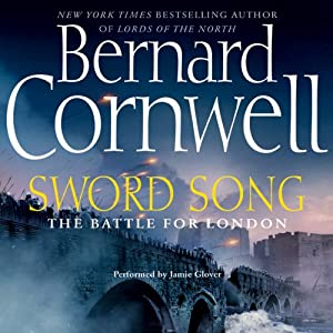 Sword Song: The Battle for London: The Saxon Chronicles, Book 4 | [Bernard Cornwell]