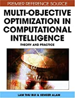 Multi-Objective Optimization in Computational Intelligence: Theory and Practice Front Cover