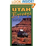 Utah Byways: 65 Backcountry Drives For The Whole Family, including Moab, Canyonlands, Arches, Capitol Reef, San...