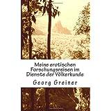 """Meine erotischen Forschungsreisen im Dienste der V�lkerkundevon """"Georg Greiner"""""""