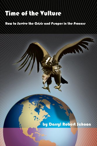 Time Of The Vulture - How To Survive The Crisis And Prosper In The Process  by Darryl Robert Schoon ebook deal