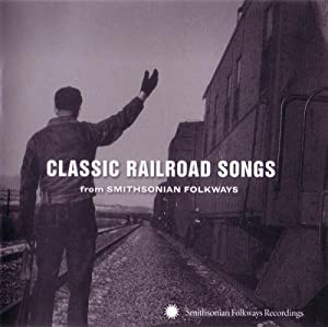 Classic Railroad Songs From Smithsonian Folkways
