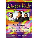 Queer Kids: The Challenges and Promise for Lesbian, Gay, and Bisexual Youthby John Dececco  Phd