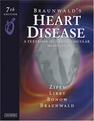 Braunwald's Heart Disease: A Textbook of Cardiovascular Medicine, Single Volume (Braunwald's Heart Disease (Single Volume))
