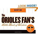 The Orioles Fan's Little Book of Wisdom