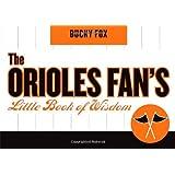 The Orioles Fan's Little Book of Wisdom ~ Bucky Fox