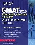 Kaplan GMAT 2015 Strategies, Practice, and Review with 2 Practice Tests: Book + Online (Kaplan Test Prep)