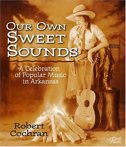 Our Own Sweet Sounds: A Celebration of Popular Music in Arkansas