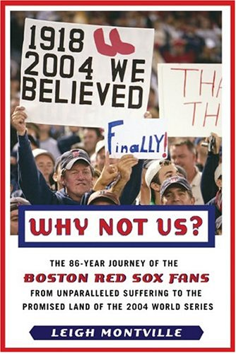 Why Not Us?: The 86-year Journey of the Boston Red Sox Fans From Unparalleled Suffering to the Promised Land of the 2004 World Series, Leigh Montville
