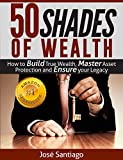 img - for 50 Shades of Wealth: How to Build True Wealth, Master Asset Protection, and Ensure Your Legacy book / textbook / text book