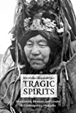 Tragic Spirits: Shamanism, Memory, and Gender in Contemporary Mongolia by Buyandelger, Manduhai (2013) Paperback