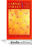 Carnal Israel: Reading Sex in Talmudic Culture (The New Historicism: Studies in Cultural Poetics) [Edizione Kindle]