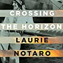 Crossing the Horizon: A Novel Audiobook by Laurie Notaro Narrated by Hillary Huber