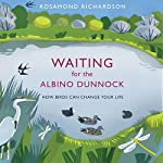 Waiting for the Albino Dunnock: How birds can change your life | Rosamond Richardson