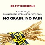 No Grain, No Pain: A 30-Day Diet for Eliminating the Root Cause of Chronic Pain | Dr. Peter Osborne