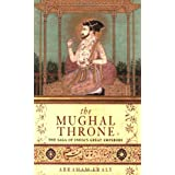 The Mughal Throne: The Saga of India's Great Emperors ~ Abraham Eraly