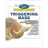 Triggering bass: tournament tested lures and retrieves for catching big bass on buzzaits, crankbaits, spinnerbaits...