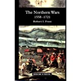 The Northern Wars: War, State and Society in Northeastern Europe, 1558 - 1721 (Modern Wars In Perspective)by Robert I. Frost