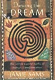 Dancing the Dream: The Seven Sacred Paths of Human Transformation (0062515136) by Sams, Jamie