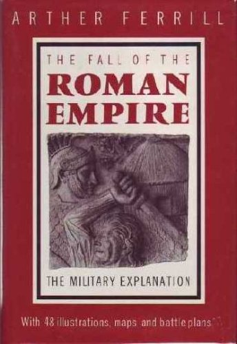 Fall of the Roman Empire: The Military Explanation, Arther Ferrill