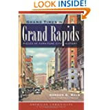 Grand Times in Grand Rapids: Pieces of Furniture City History (MI) (The History Press)
