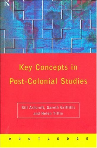 Post-Colonial Studies: The Key Concepts (Routledge Key Guides), Bill Ashcroft, Gareth Griffiths, Helen Tiffin