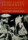 Crimes Against Humanity: The Struggle for Global Justice (0713991976) by Geoffrey Robertson