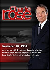 Charlie Rose with Christopher Dodd; Lucy Grealy; Bob Hope & Dolores Hope; Fran Lebowitz (November 16, 1994)