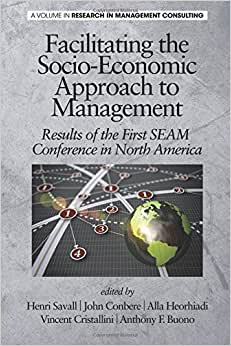 Facilitating The Socio-Economic Approach To Management: Results Of The First SEAM Conference In North America (Research In Management Consulting)