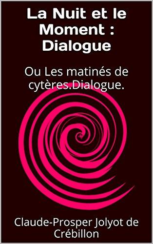 Claude-Prosper Jolyot de Crébillon - La Nuit et le Moment : Dialogue: Ou Les matinés de cytères.Dialogue. (French Edition)