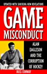 Game Misconduct: Alan Eagleson and th...