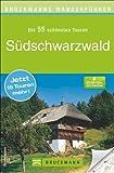 Wanderführer Südschwarzwald: Die 55 schönsten Touren zum Wandern rund um Freiburg, Titisee, Villingen und den Feldberg, mit Wanderkarte und GPS-Daten zum Download